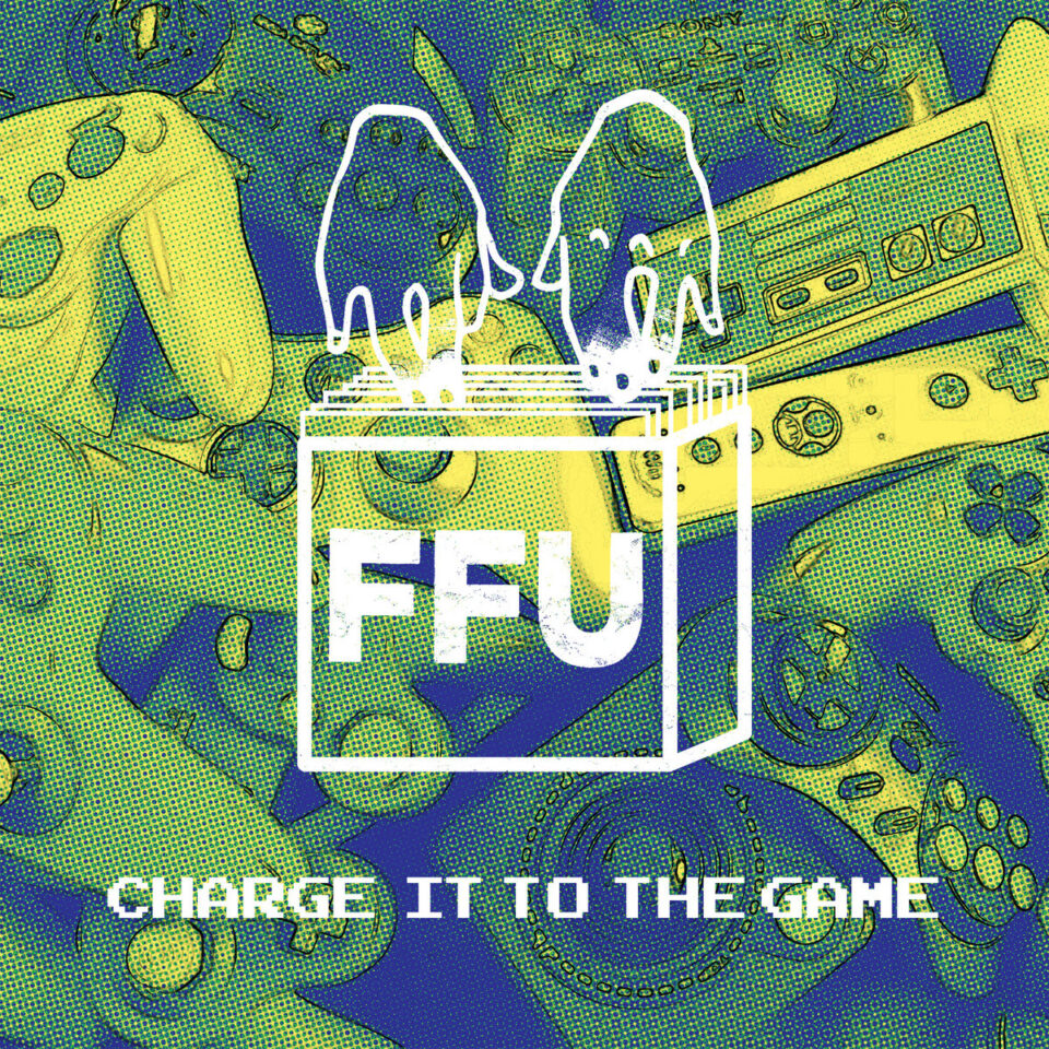 FFU – Charge It To The Game
